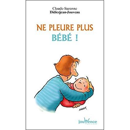 Ne pleure plus bébé ! (Les Pratiques Jouvence t. 141)
