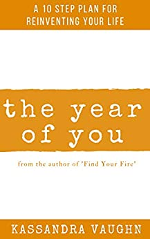 The Year of You: A 10 Step Plan for Reinventing Your Life (English Edition) de [Vaughn, Kassandra]