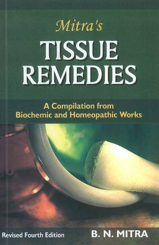 Mitra's Tissue Remedies: A Compilation from Biochemic and Homeopathic Works: 1