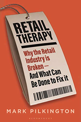 Retail Therapy: Why The Retail Industry Is Broken – And What Can Be Done To Fix It (English Edition)