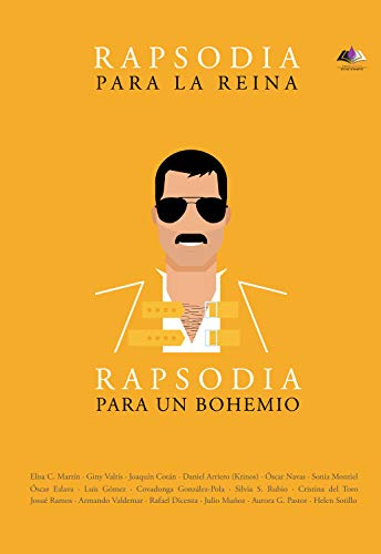 Rapsodia para la reina. Rapsodia para un bohemio: Un homenaje a Freddie y Mercury y Queen a través de las letras sus canciones