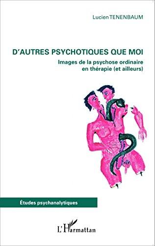 D'autres psychotiques que moi: Images de la psychose ordinaire en thrapie (et ailleurs)