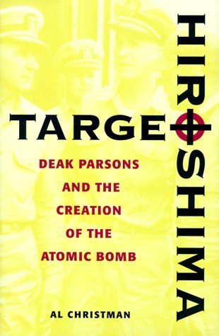 Target Hiroshima: Deak Parsons and the Creation of the Atomic Bomb by Al Christman (2014-02-15)