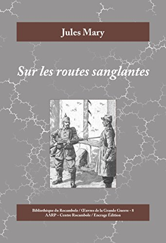 Sur les routes sanglantes: Roman historique de la Première Guerre mondiale (Œuvres de la Grande Guerre t. 8)