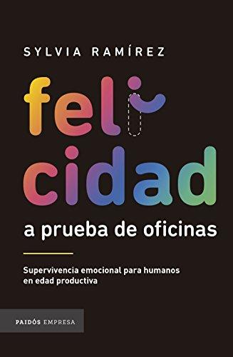 Felicidad a prueba de oficinas: Supervivencia emocional para humanos en edad productiva
