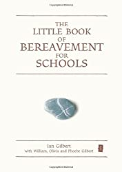 The Little Book of Bereavement for Schools (Independent Thinking Series) (The Independent Thinking Series) by Ian Gilbert (2010-09-21)