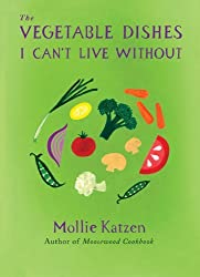 The Vegetable Dishes I Can't Live Without by Mollie Katzen (2007-10-09)