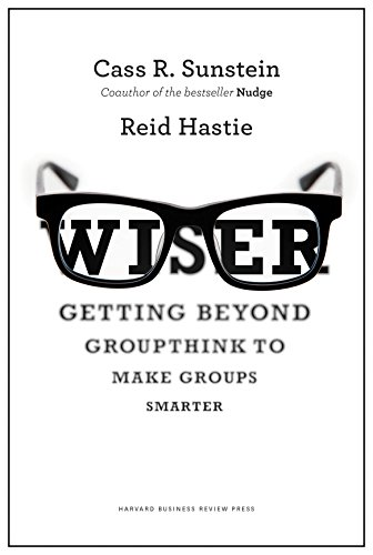 Wiser: Getting Beyond Groupthink to Make Groups Smarter por Cass R. Sunstein