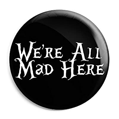 We're All Mad Here 25mm Button Badge