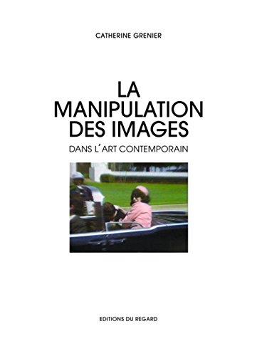 La Manipulation des images dans l'art contemporain par Catherine Grenier