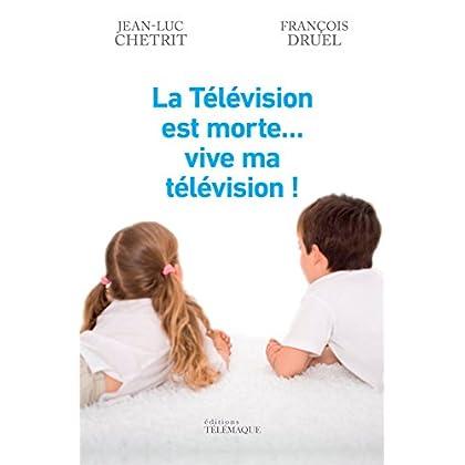 La télévision est morte vive ma télévision ! (ESSAI)