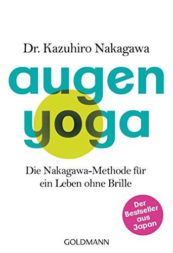 Augen-Yoga: Die Nakagawa-Methode für ein Leben ohne Brille - Der Bestseller aus Japan