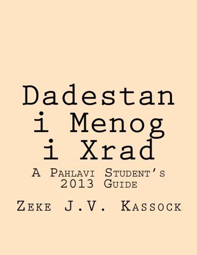 Dadestan i Menog i Xrad: A Pahlavi Student's 2013 Guide