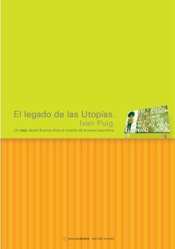 El legado de las utopías. Un viaje desde Buenos Aires al corazón de la selva Lacandona