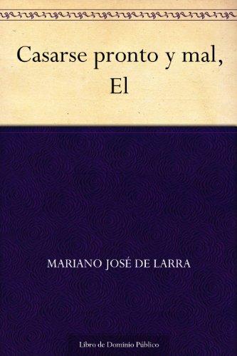 Casarse pronto y mal, El por Mariano José de Larra