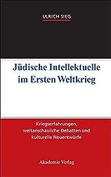 Jüdische Intellektuelle im Ersten Weltkrieg: Kriegserfahrungen, weltanschauliche Debatten und kulturelle Neuentwürfe by Ulrich Sieg (2008-08-18)
