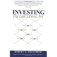 Investing: The Last Liberal Art by Robert G. Hagstrom (2002-04-22)
