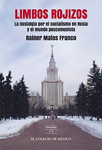 Limbos rojizos: la nostalgia por el socialismo en Rusia y el mundo poscomunista por Rainer María Matos Franco
