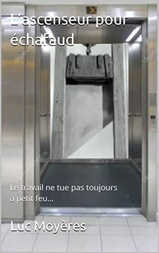 Couverture du livre L'ascenseur pour échafaud: Le travail ne tue pas toujours à petit feu...