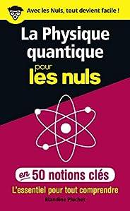 La physique quantique pour les Nuls en 50 notions clés - L'essentiel pour tout compre