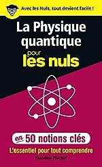 La physique quantique pour les Nuls en 50 notions clés - L'essentiel pour tout comprendre de Blandine PLUCHET