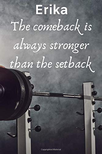Erika The Comeback Is Always Stronger Than The Setback: Best Friends Gift Erika Journal / Notebook / Diary / USA Gift (6 x 9 - 110 Blank Lined Pages)