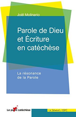 Parole de Dieu et Écriture en catéchèse: La résonance de la Parole par Joël Molinario