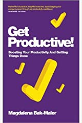 Get Productive!: Boosting Your Productivity And Getting Things Done Paperback ¨C August 20, 2012 Paperback