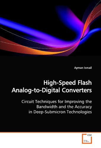 High-Speed Flash Analog-to-Digital Converters: Circuit Techniques for Improving the Bandwidth and the Accuracy in Deep-Submicron Technologies Flash Converter