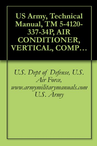 US Army, Technical Manual, TM 5-4120-337-34P, AIR CONDITIONER, VERTICAL, COMPACT, SELF-CONTAINED, AI COOLED, ELECTRIC MOTOR DRIVEN, 115 V, AC, 50/60 HZ, ... military manuals (English Edition)