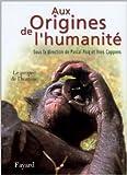 Aux origines de l'humanité : Tome 2, Le propre de l'homme de Yves Coppens,Pascal Picq ( 2 novembre 2001 )
