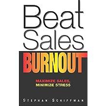 Beat Sales Burnout: Maximize Sales, Minimize Stress (English Edition)