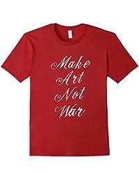 Make Art Not War Gift Women Men T-shirt