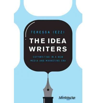 [(The Idea Writers: Copywriting in a New Media and Marketing Era)] [ By (author) Teressa Iezzi ] [December, 2010]