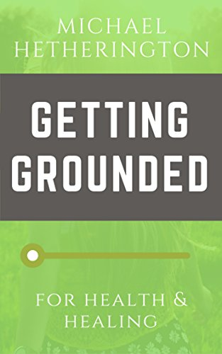 Getting Grounded: for Health & Healing (English Edition)