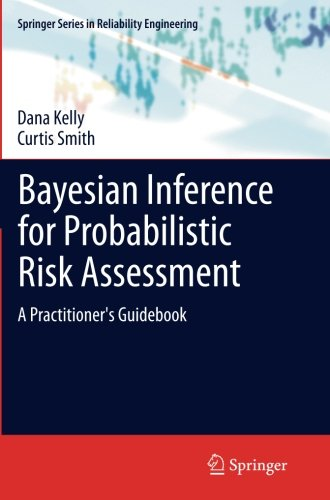 Bayesian Inference for Probabilistic Risk Assessment: A Practitioner's Guidebook (Springer Series in Reliability Engineering)