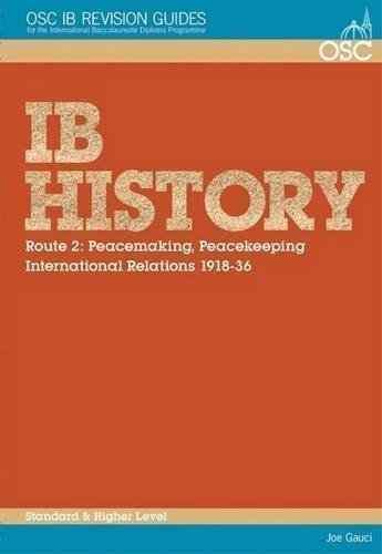 IB History - Route 2 Standard and Higher Level: Peacemaking, Peacekeeping, International Relations 1918-36 (OSC IB Revision Guides for the International Baccalaureate Diploma) by Gauci, Joe (2009)
