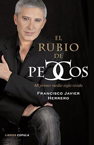 El rubio de Pecos: Mi primer medio siglo vivido (Musica Y Cine (l.Cupula)) por Francisco Javier Herrero