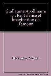 Guillaume Apollinaire 17 : Expérience et imagination de l'amour