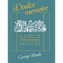 Doulce Memoire: A Study in Performance Practice (Publications of the Early Music Institute) by George Houle (1990-04-01)
