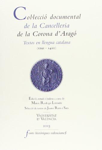 Col·lecció documental de la Cancelleria de la Corona d'Aragó: Textos en llengua catalana (1291-1420) (Fonts Històriques Valencianes)
