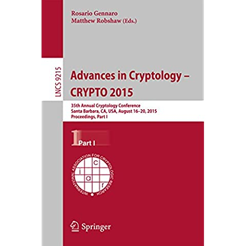 Advances in Cryptology -- CRYPTO 2015: 35th Annual Cryptology Conference, Santa Barbara, CA, USA, August 16-20, 2015, Proceedings, Part I (Lecture Notes in Computer