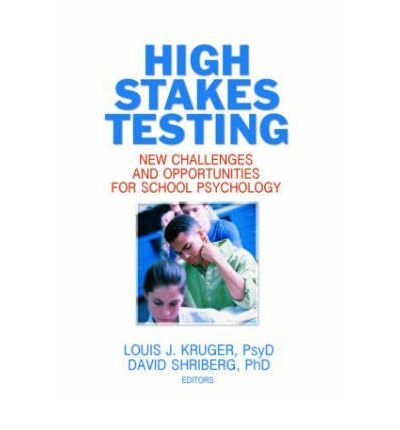 [(High Stakes Testing: New Challenges and Opportunities for School Psychology)] [Author: Louis J. Kruger] published on (October, 2007)