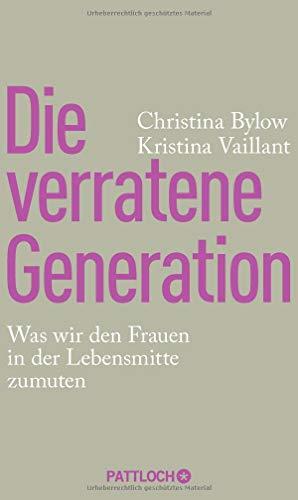 Die verratene Generation: Was wir den Frauen in der Lebensmitte zumuten