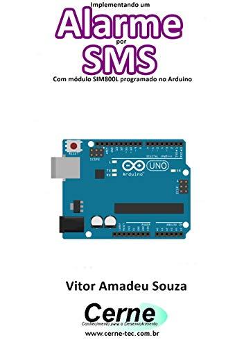 Implementando um Alarme por SMS Com módulo SIM800L programado na Raspberry Pi (Portuguese Edition)