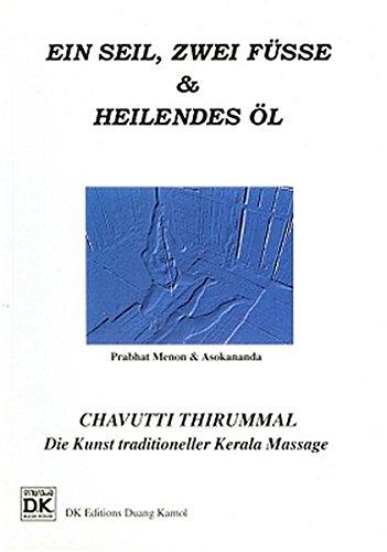 Fußmassage: Ein Seil. zwei Füße & heilendes Öl /Traditionelle Massage-Techniken aus südlichem Indien: Die traditioneller Kerala Massage - Anleitung und Anwendung (Medical Edition) [Jan 01. 2003] Asokananda und Menon. Prabhat