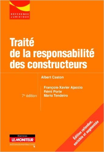 Traité de la responsabilité des constructeurs de François-Xavier Ajaccio,Albert Caston,Rémi Porte ( 4 septembre 2013 )