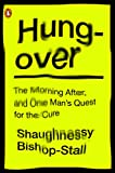Hungover , A History of the Morning After and One Man's Quest for the Cure