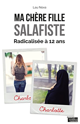 Ma chère fille salafiste: Radicalisée à 12 ans
