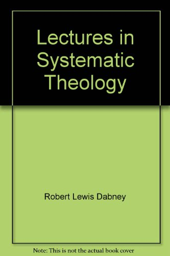 Title: LECTURES IN SYSTEMATIC THEOLOGY RL Dabney